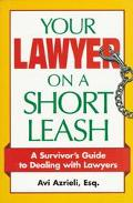 Your Lawyer on a Short Leash A Survivor's Guide to Dealing With Lawyers