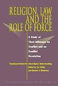 Religion, Law, and the Role of Force A Study of Their Influence on Conflict and on Conflict ...
