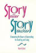 Storyteller, Storyteacher Discovering the Power of Storytelling for Teaching and Living