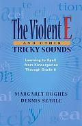 Violent E and Other Tricky Sounds Learning to Spell from Kindergarten Through Grade 6