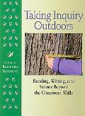 Taking Inquiry Outdoors Reading, Writing, and Science Beyond the Classroom Walls