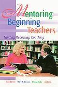 Mentoring Beginning Teachers Guiding, Reflecting, Coaching