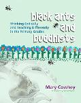 Black Ants And Buddhists Thinking Critically And Teaching Differently in the Primary Grades