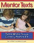 Mentor Texts Teaching Writing through Children's Literature, K-6