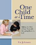 One Child at a Time Making the Most of Your Time With Struggling Readers, K-6