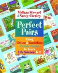Perfect Pairs : Using Fiction and Nonfiction Picture Books to Teach Life Science, K-2