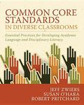 Common Core Standards in Diverse Classrooms: Essential Practices for Developing Academic Lan...