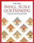 Small Scale Quiltmaking: Precision, Proportion, and Detail - Sally Collins - Paperback