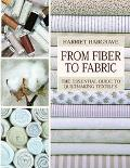 From Fiber to Fabric: The Essential Guide to Quiltmaking Textiles - Harriet Hargrave - Hardc...