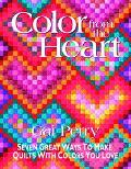 Color from the Heart Seven Great Ways to Make Quilts With Colors You Love