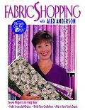 Fabric Shopping With Alex Anderson Seven Projects to Help You Make Successful Choices, Build...