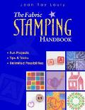 Fabric Stamping Handbook Fun Projects, Tips & Tricks, Unlimited Possibilities