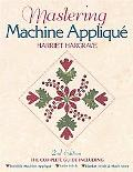 Mastering Machine Applique The Complete Guide Including Invisible Machine Applique, Satin St...