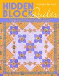 Hidden Block Quilts Discover New Blocks Inside Traditional Favorites  13 Quilt Settings, Ins...