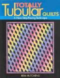 Totally Tubular Quilts A New Strip-Piecing Technique