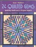 24 Quilted Gems Sparkling Traditional & Original Projects