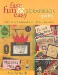 Fast, Fun & Easy Scrapbook Quilts Create a Keepsake for Every Memory