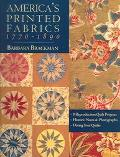 America's Printed Fabrics 1770-1890 8 Reproduction Quilt Projects/Historic Notes & Photograp...