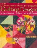 Show Me How to Create Quilting Designs 70 Ready-To-Use Designs, 6 Projects, Fun, No-Mark App...