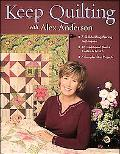 Keep Quilting with Alex Anderson 7 Skill-Building Piecing Techniques, 16 Traditional Blocks ...