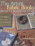 Art Of Fabric Books Innovative Ways To Use Fabric In Scrapbooks, Altered Books & More
