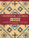 Crowning Glories Discover the Arrow Crown Block, 9 Quilt Projects, over 80 Design Possibilities