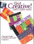 Get Creative! With M'Liss Rae Hawley A Beginner's Guide To Color & Design For Quilters