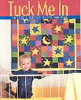 Tuck Me In 18 Cute & Cuddly Quilts For Kids