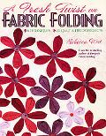 Fresh Twist on Fabric Folding 6 Techniques, 20 Quilt & Decor Projects
