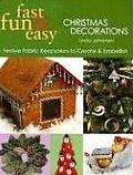 Fast, Fun & Easy Christmas Decorations Festive Fabric Keepsakes to Create & Embellish