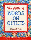 Abcs of Words on Quilts Applique & Embroidery Lettering Techniques, Beautiful Projects, 6 Co...