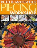 Ruth B. Mcdowell's Piecing Workshop Step-by-step Visual Guide, Indispensable Reference for Q...