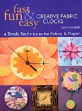 Fast, Fun & Easy Creative Fabric Clocks 6 Timely Techniques for Fabric and Paper