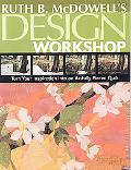 Ruth B. Mcdowell's Design Workshop Turn Your Inspiration into an Artfully Pieced Quilt