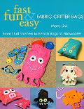 Fast, Fun & Easy Fabric Critter Bags From Stuff Stashers to Beach Bags to Pillowcases