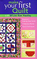 Make Your First Quilt with M'Liss Rae Hawley Beginner's Step-By-Step Guide, 9 Fabulous Block...