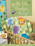Quilts, Bibs, Blankies... Oh My!