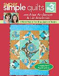 Super Simple Quilts #3 with Alex Anderson and Liz Aneloski: 9 Pieced Projects from Strips, S...