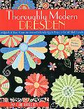 Thoroughly Modern Dresden: Quick & Easy Construction 13 Lively Quilt Projects for All Skill ...