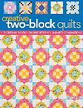Creative Two-Block Quilts: Original Blocks; 20 Quilt Designs; Unlimited Combinations