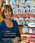 Start Quilting with Alex Anderson, 3rd Edition: Everything First-Time Quilters Need to Succe...