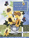 More! Hand Applique by Machine: 9 Quilt Projects, Updated Techniques, Needle-Turn Results Wi...