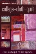 Collage+Cloth=Quilts : Create Innovative Quilts from Photo Inspirations