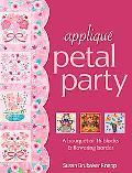 Applique Petal Party: A Bouquet of 16 Blocks & Flowering Border
