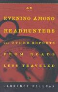 Evening Among Headhunters & Other Reports from Roads Less Traveled