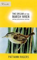Dream of the Marsh Wren Writing As Reciprocal Creation