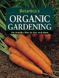 Botanica's Organic Gardening The Healthy Way to Live and Grow