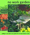 No Work Garden Getting the Most Out of Your Garden With the Least Amount of Work