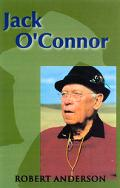 Jack O'Connor The Legendary Life of America's Greatest Gunwriter