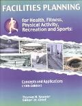 Facilities Planning for Health, Fitness, Physical Activity, Recreation and Sports Concepts a...
